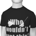 Avatar Who Wouldn't Want This Tee